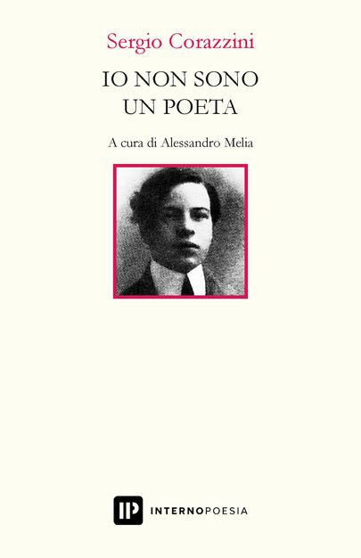 """Sergio Corazzini, """"Io non sono un poeta"""" a cura di Alessandro Melia 1"""